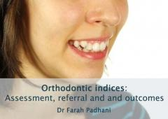 Orthodontic indices: assessment (IOTN), referral and outcomes (PAR)